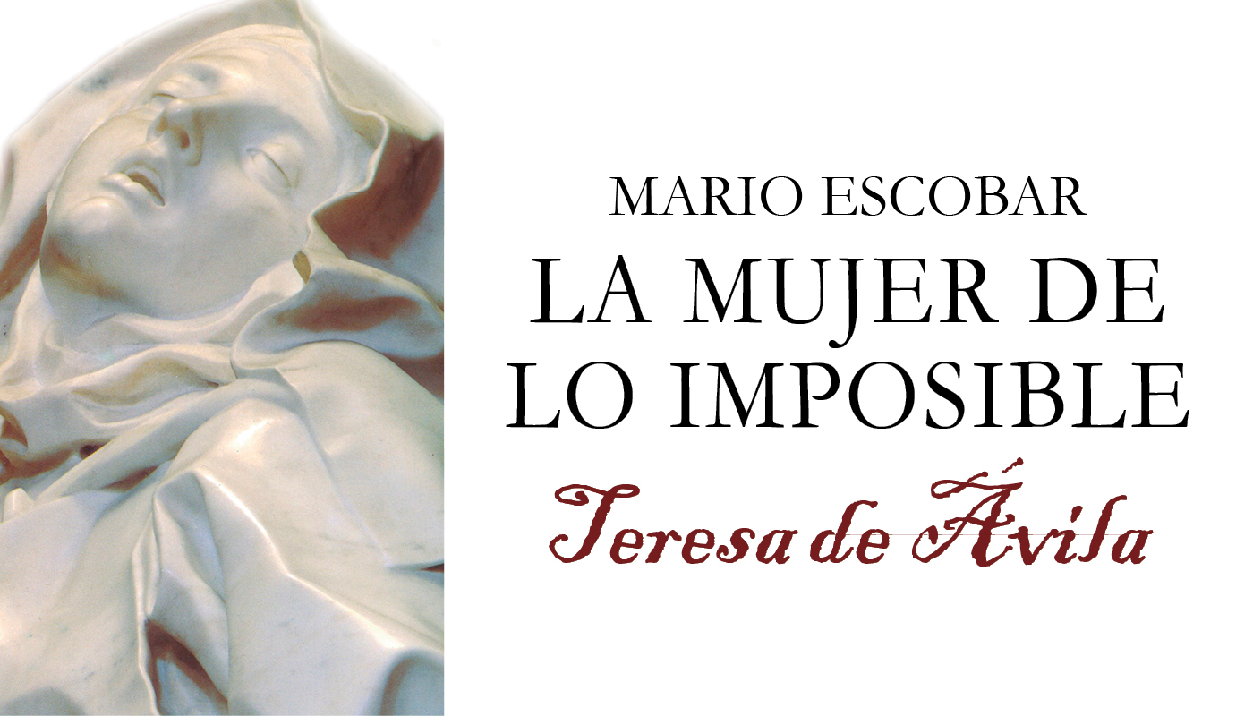 Teresa de Jesús: La mujer de lo imposible